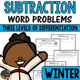 1st Grade Subtraction Word Problems (Winter Story Problems - Differentiated)