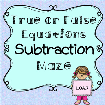 Subtraction True or False Equations Maze- Worksheets and Center Game
