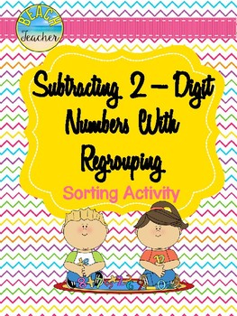 Subtraction With Regrouping Sorting Activity & SCOOT Game 2.NBT.5