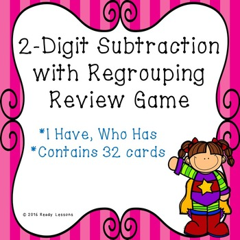 I Have Who Has 2 Digit Subtraction with Regrouping Game 2.NBT.5