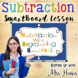 Subtraction with Regrouping Hundreds - SmartBoard Lesson