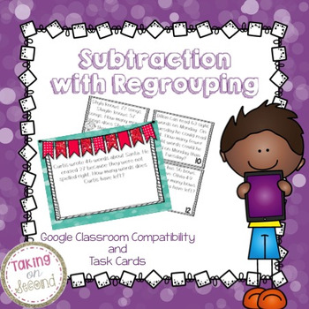 Subtraction with Regrouping Word Problems-Task Cards and Google Classroom Slides