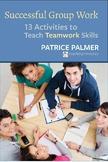 Successful Group Work: 13 Activities to Teach Teamwork Skills PDF