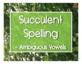 Succulent Spelling - Ambiguous Vowels