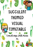 Succulent Themed Visual Timetable (with editable PowerPoint) #ausbts19