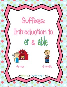 Suffixes: Introduction to -er and -able