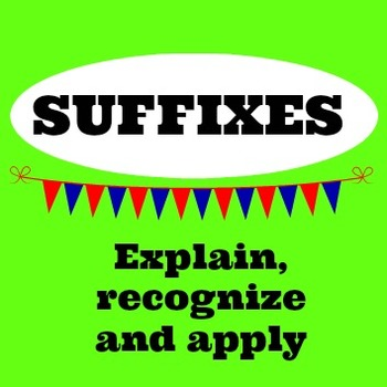 Suffixes, explain, recognise and apply
