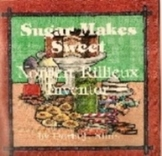Sugar Makes Sweet Norbert Rillieux Inventor,