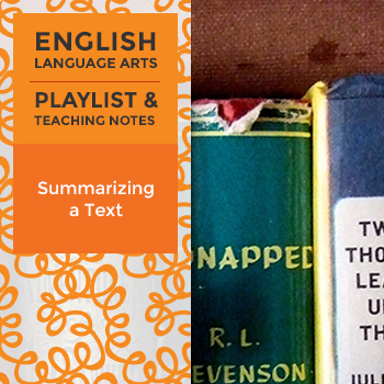 Summarizing a Text - Playlist and Teaching Notes