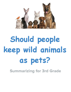 Summarizing for 3rd Grade. Should people keep wild animals as pets?