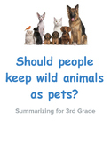 Summarizing for 3rd Grade. Should people keep wild animals