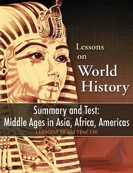 Summary & Test: Middle Ages Asia/Africa/Americas WORLD HIST LESSONS 50-51 of 150
