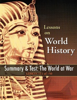 Summary & Test: The World at War, WORLD HISTORY LESSONS 111-112 of 150