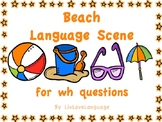 Summer Beach Language Scene for wh questions! NO PREP