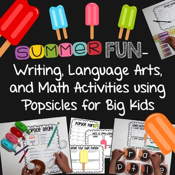 Summer Fun- Writing, LA, and Math Activities using Popsicles for Big Kids