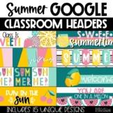 Summer GOOGLE Classroom Headers Distance Learning