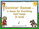 Summer Games  - A Game for Practicing Half Notes (2 bars)
