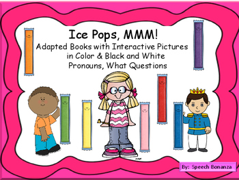 Ice Pops!  Adapted color and B/W books; Pronouns, colors,