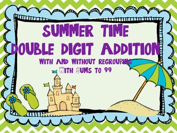 Summer Time Double Digit Addition: With and Without Regrouping