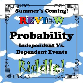 Summer's Coming Riddle Independent Vs. Dependent Events...Math+Riddle=FUN!