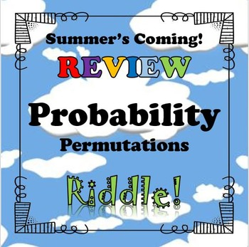 Summer's Coming Riddle Probability Permutations...Math+Riddle=FUN!
