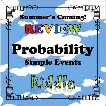 Summer's Coming Riddle Probability of Simple Events...Math+Riddle=FUN!