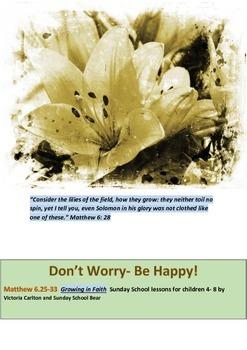 Sunday School lesson: Don't Worry- Be Happy! Matthew 6.25-33