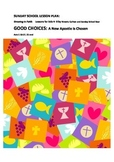 Sunday School lesson: GOOD CHOICES- A new Apostle is chosen Acts 1