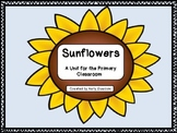 Sunflowers - A Unit for the Primary Classroom!