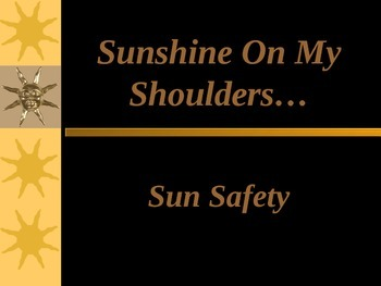Sunshine On My Shoulders - Sun Safety PowerPoint