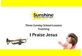 Sunshine Sunday School Series - I Praise Jesus