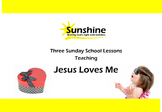 Sunshine Sunday School Series - Jesus Loves Me