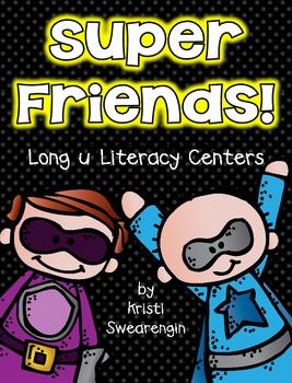 Super Friends! Long u Literacy Centers