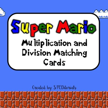 Super Mario Multiplication And Division Matching Cards By SPEDitorials