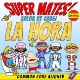 Super Mates ! – LA HORA - Color by Code – CCSS 1.MD.3 / 2.MD.7 / 3.MD.1