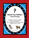 Would You Rather Animal Package: creative writing  pompts