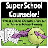 Super School Counselor - Role of a counselor lesson, worksheets, posters