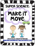 Super Science: Make It Move! [a study in movement and simple machines]