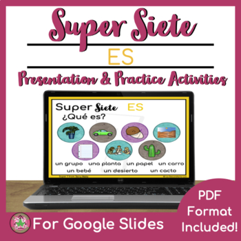 Super Siete 7 ES Comprehensible Input Presentation (CI) and Practice