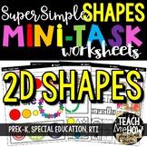 Super Simple Shapes: Mini-Task Worksheets, 2D Shapes {PreK-K, Special Ed, RTI}