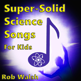 Super-Solid Science Songs by Rob Walsh (17 Songs with lyri