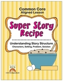 Super Story Recipe Lesson: Understanding Story Structure (Common Core Aligned)