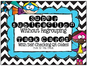 Super Subtraction Task Cards [With Self-Checking QR Codes]