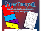 Super Tangram: Fractions, Decimals, Percent, Geometry, and Algebra
