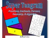 Super Tangram: Fractions, Decimals, Percent, Geometry, and Algebra