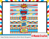 Super Teacher Super Hero Teacher & Staff Appreciation Printable Water Wraps