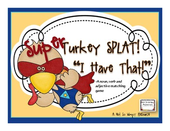 "Super Turkey Splat: ""I Have That!"" (A noun, verb, and adjective matching game)"