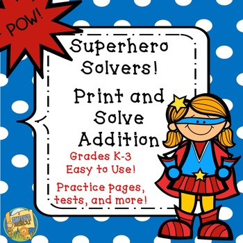 Superhero Addition - Print and Solve - No Prep - (K - 3)