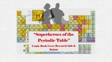 Superheroes and Villains of Periodic Table Comic Book Cover Research with Rubric