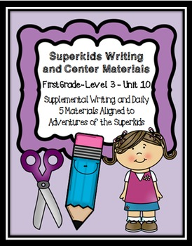 Superkids Writing and Center Materials:  First Grade, Level 3, Unit 10